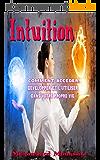 Intuition: Comment accéder, développer et l'utiliser dans votre propre vie