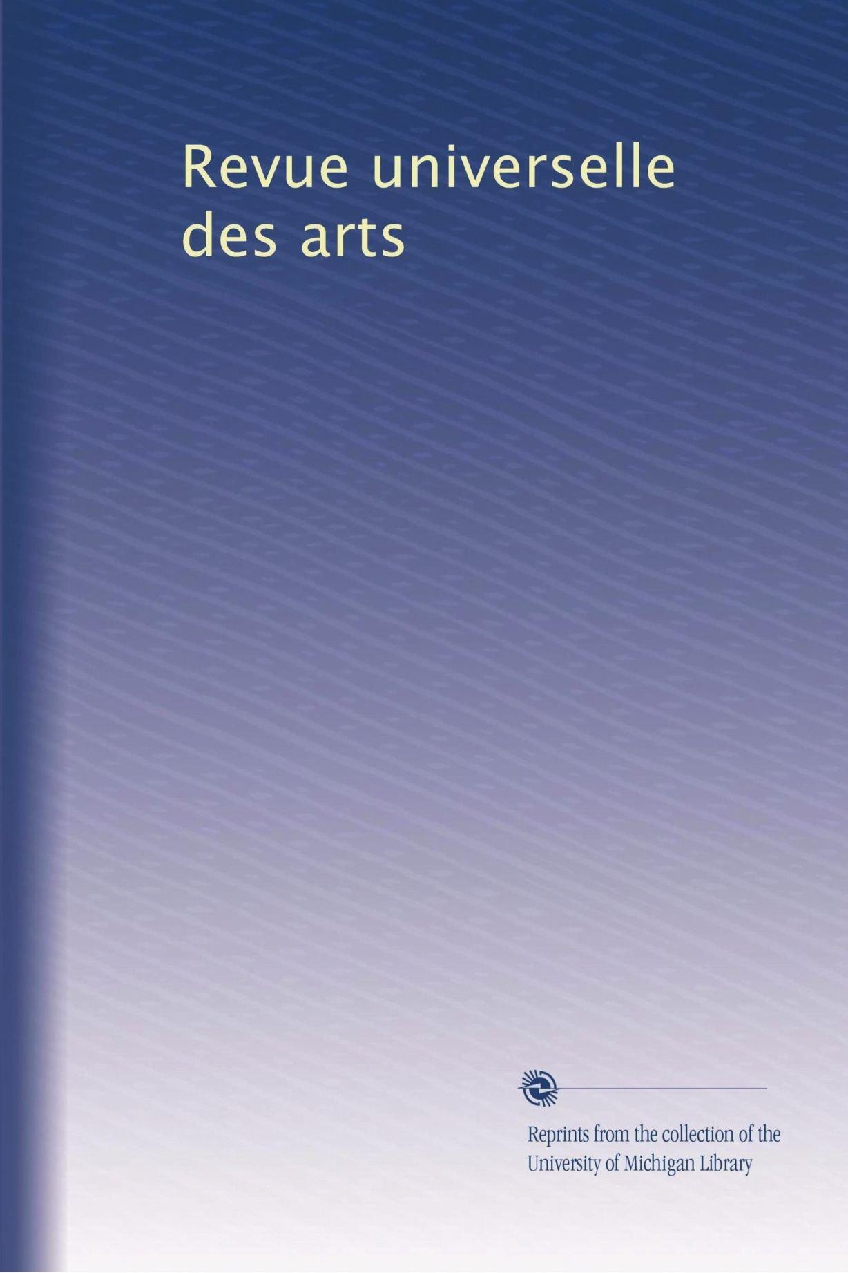 Read Online Revue universelle des arts (Volume 3) (French Edition) PDF
