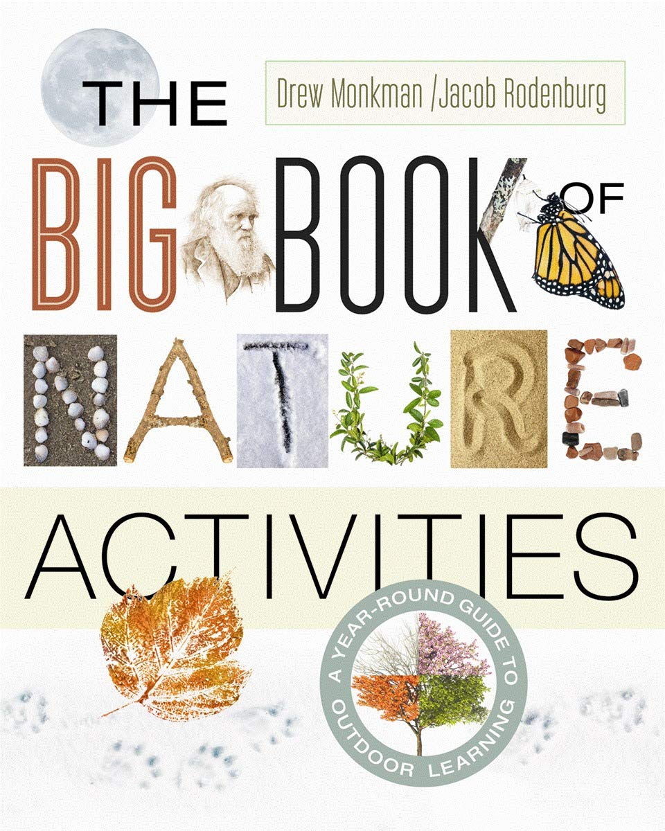 The Big Book of Nature Activities: A Year-Round Guide to Outdoor Learning: Amazon.ca: Rodenburg, Jacob, Monkman, Drew: Books