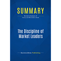 Summary: The Discipline of Market Leaders: Review and Analysis of Treacy and Wiersema's Book (English Edition)