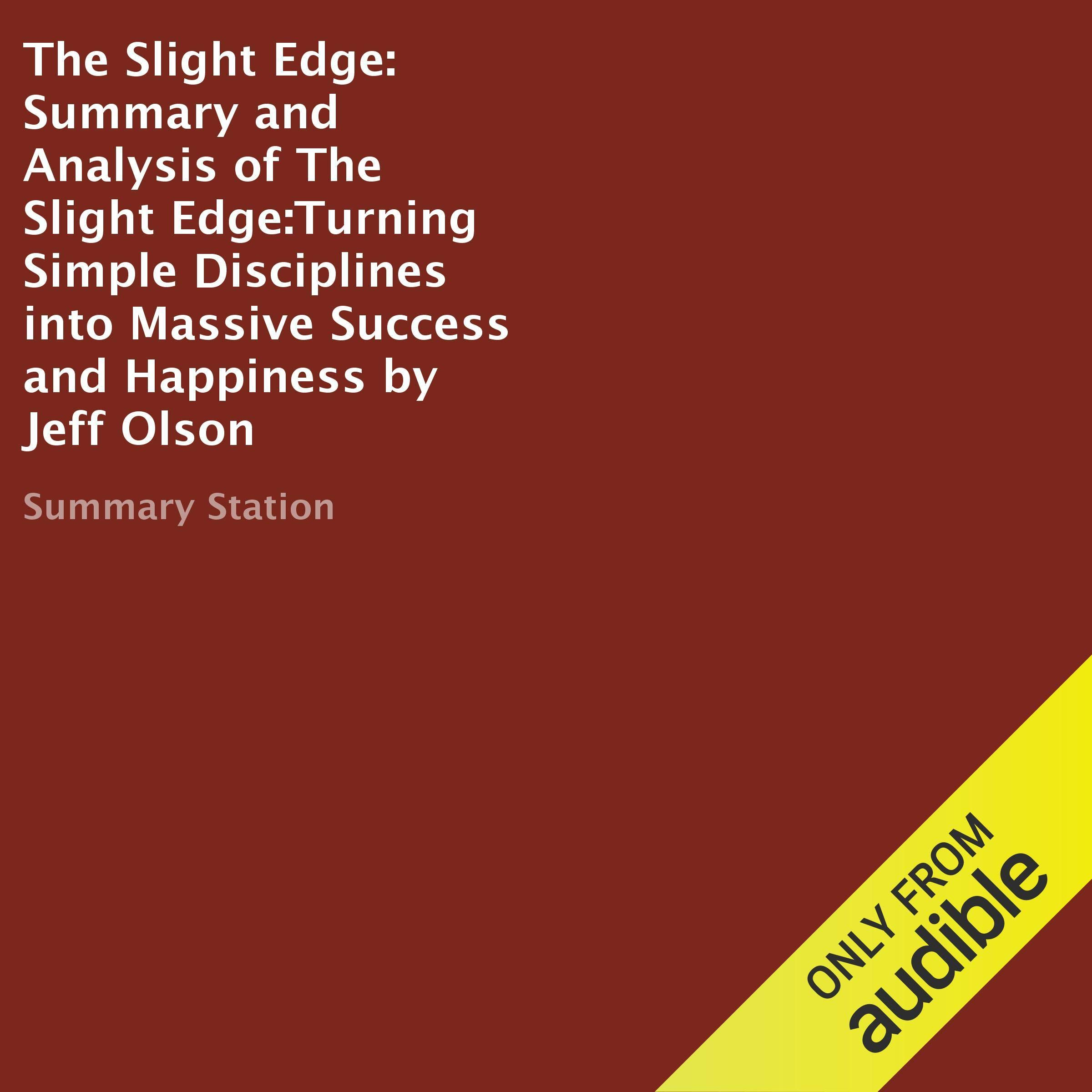 Summary And Analysis Of The Slight Edge  Turning Simple Disciplines Into Massive Success And Happiness By Jeff Olson