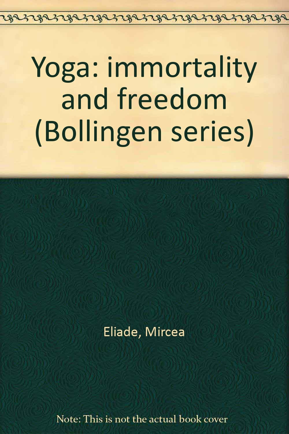Yoga: immortality and freedom (Bollingen series): Mircea ...