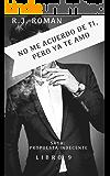 NO ME ACUERDO DE TI, PERO YA TE AMO (UNA PROPUESTA INDECENTE nº 9) (Spanish Edition)