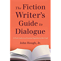 The Fiction Writer's Guide to Dialogue: A Fresh Look at an Essential Ingredient of the Craft (English Edition)