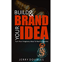BUILD AND BRAND YOUR IDEA: Turn your imaginary ideas to real companies (English Edition)
