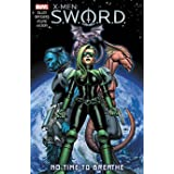 X-Men: S.W.O.R.D. - No Time to Breathe: The Complete Collection
