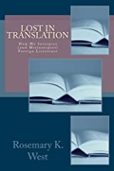 Lost in Translation: How We Interpret (and Misinterpret) Foreign Literature Kindle Edition