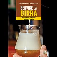 Servire la birra: Gestire al meglio attrezzatura, spillatura e mescita per servire una pinta perfetta