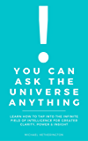 You Can Ask The Universe Anything: Learn How to Tap Into the Infinite Field of Intelligence for Greater Clarity, Power & Insight (English Edition)