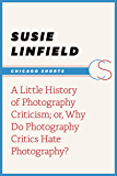 A Little History of Photography Criticism; or, Why Do Photography Critics Hate Photography? (Chicago Shorts)