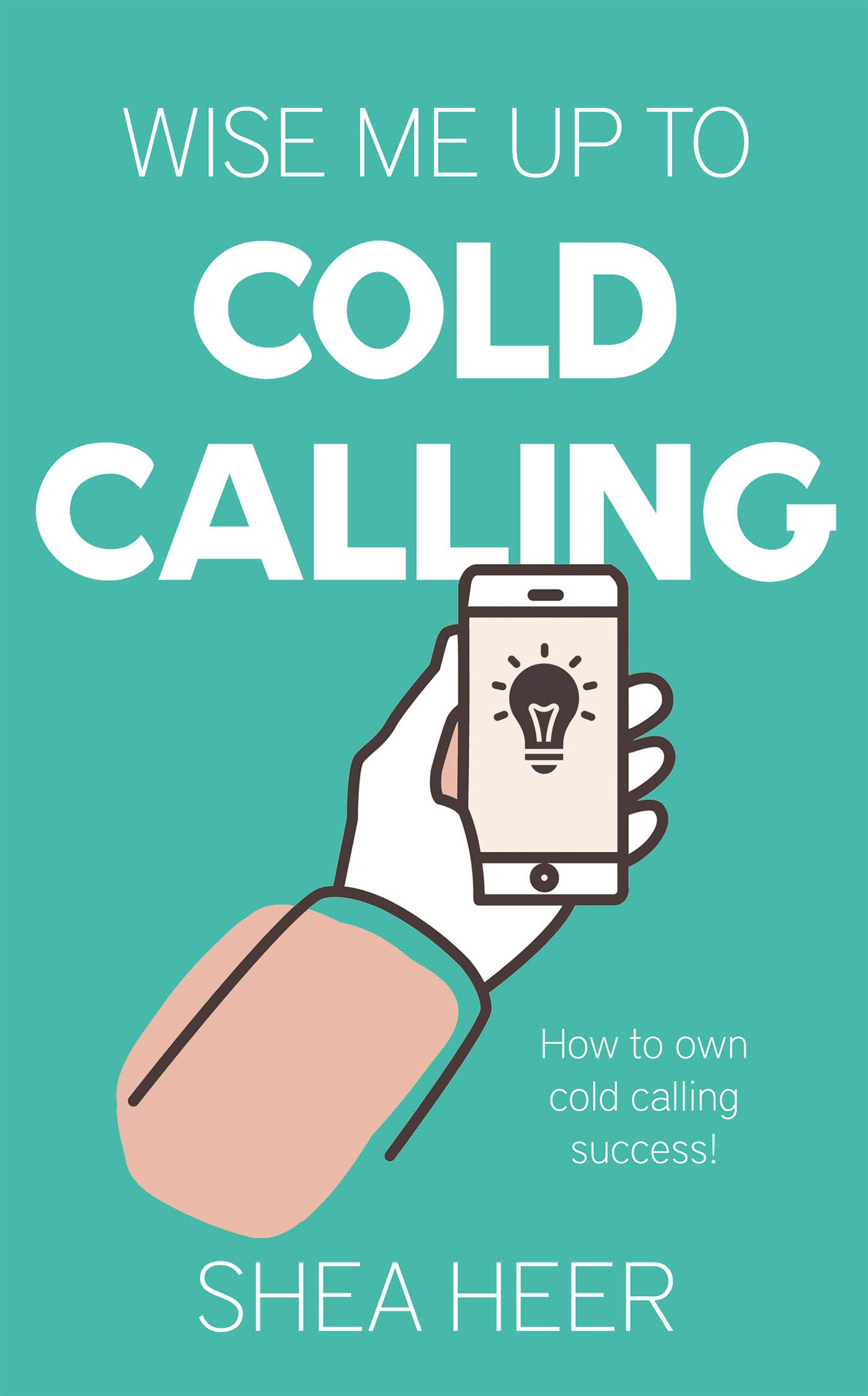 Wise Me Up To Cold Calling (English Edition)