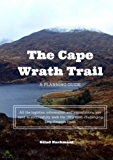 A Planning Guide for the Cape Wrath Trail: All the logistics, information and explanations you need to successfully walk the UK's most challenging long distance route (English Edition)