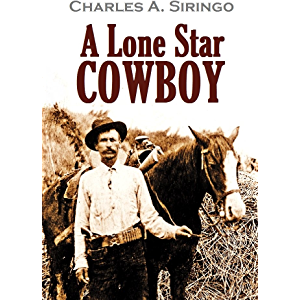 A Lone Star Cowboy: Being Fifty Years' Experience in the Saddle as Cowboy, Detective and New Mexico Ranger, on Every Cow…