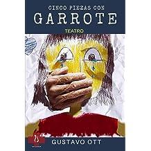 CINCO PIEZAS CON GARROTE: Teatro (Spanish Edition) Apr 2, 2017