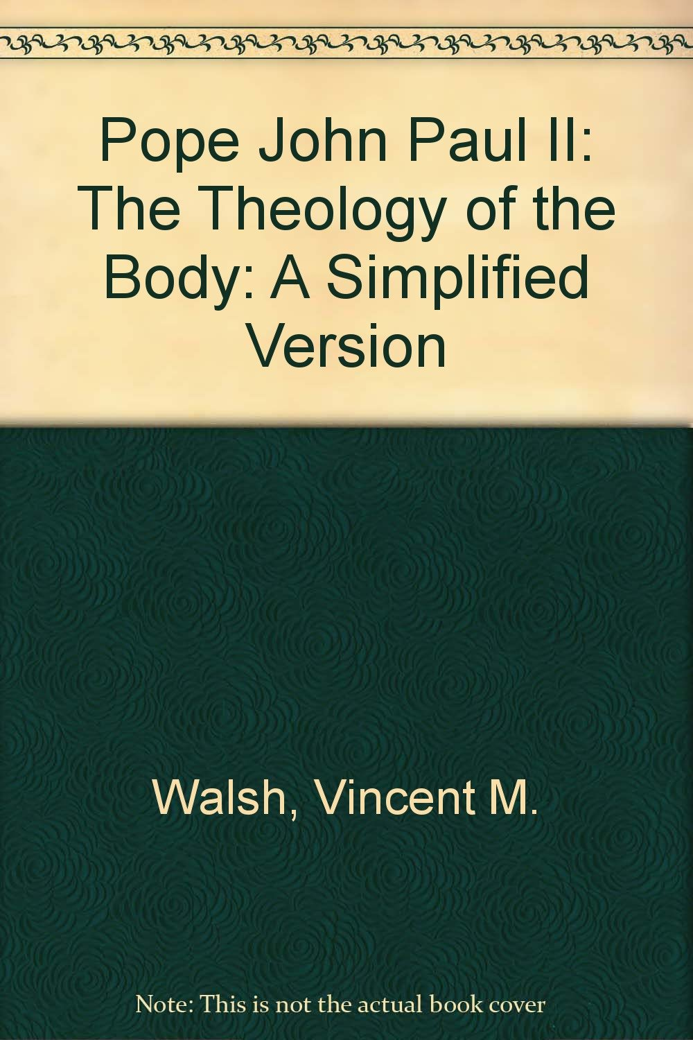 Pope John Paul II: The Theology of the Body: A Simplified Version