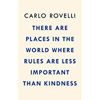 Image for There Are Places in the World Where Rules Are Less Important Than Kindness: And Other Thoughts on Physics, Philosophy, and the World