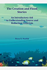 The Creation and Flood Stories: An Introductory Aid to Understanding Source and Redaction Criticism Kindle Edition