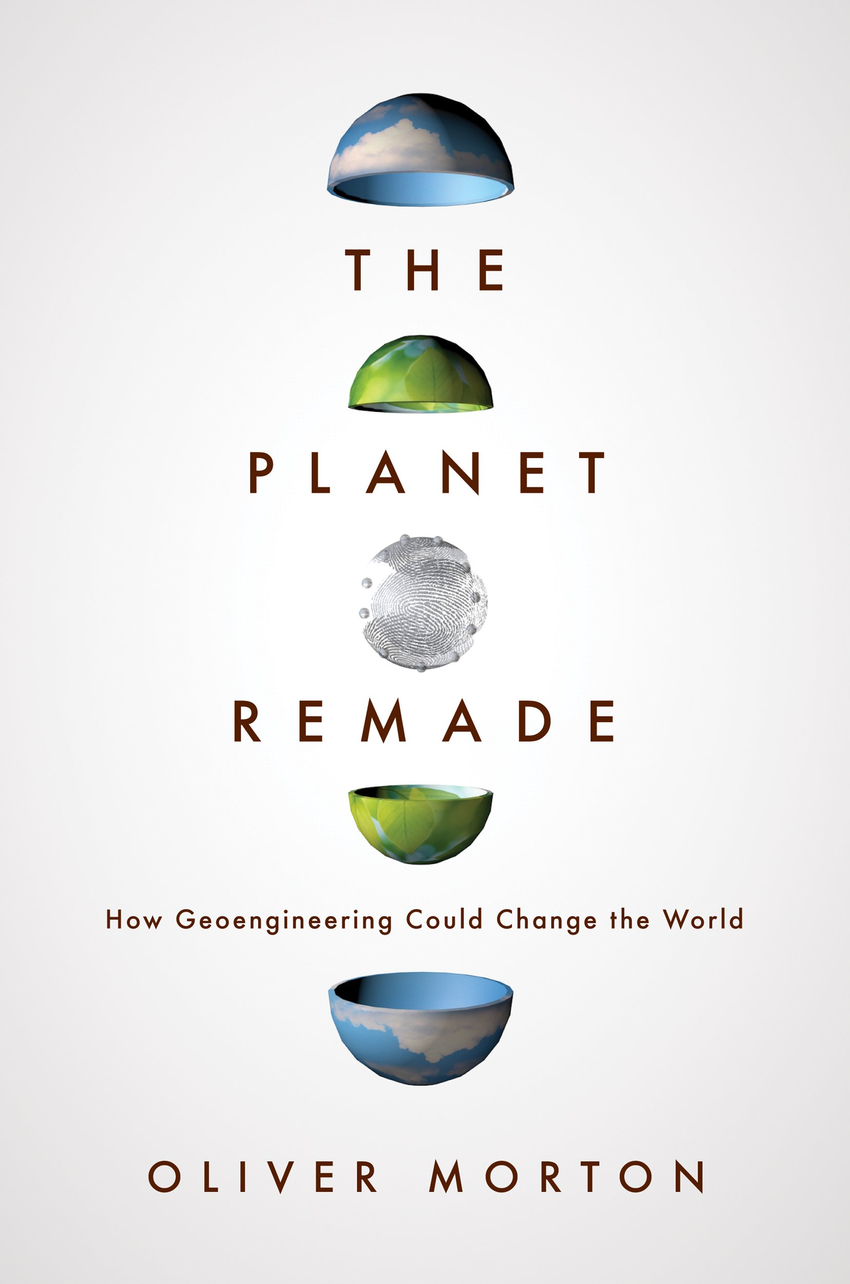The Planet Remade: How Geoengineering Could Change The World: Oliver  Morton: 9780691175904: Amazon.com: Books