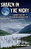 Shaken in the night: A Survivor's Story from the Yellowstone Earthquake of 1959.