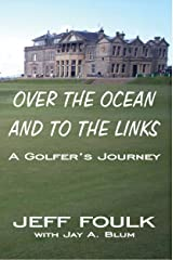Over the Ocean and to the Links: A Golfer's Journey Kindle Edition