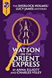 Watson on the Orient Express: A Sherlock Holmes and Lucy James Mystery (Sherlock Holmes and Lucy James Mysteries)