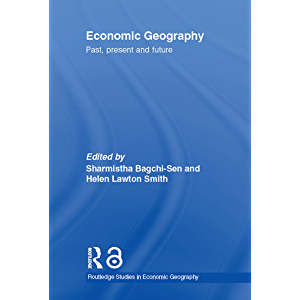 Economic Geography: Past, Present and Future (Routledge Studies in Economic Geography)