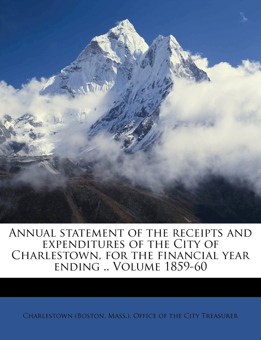 Annual statement of the receipts and expenditures of the City of Charlestown, for the financial year ending .. Volume 1859-60 pdf