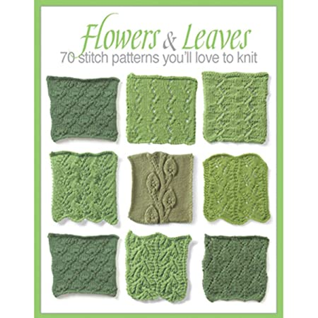 Flowers Leaves 70 Stitch Patterns Youll Like To Knit Sixth