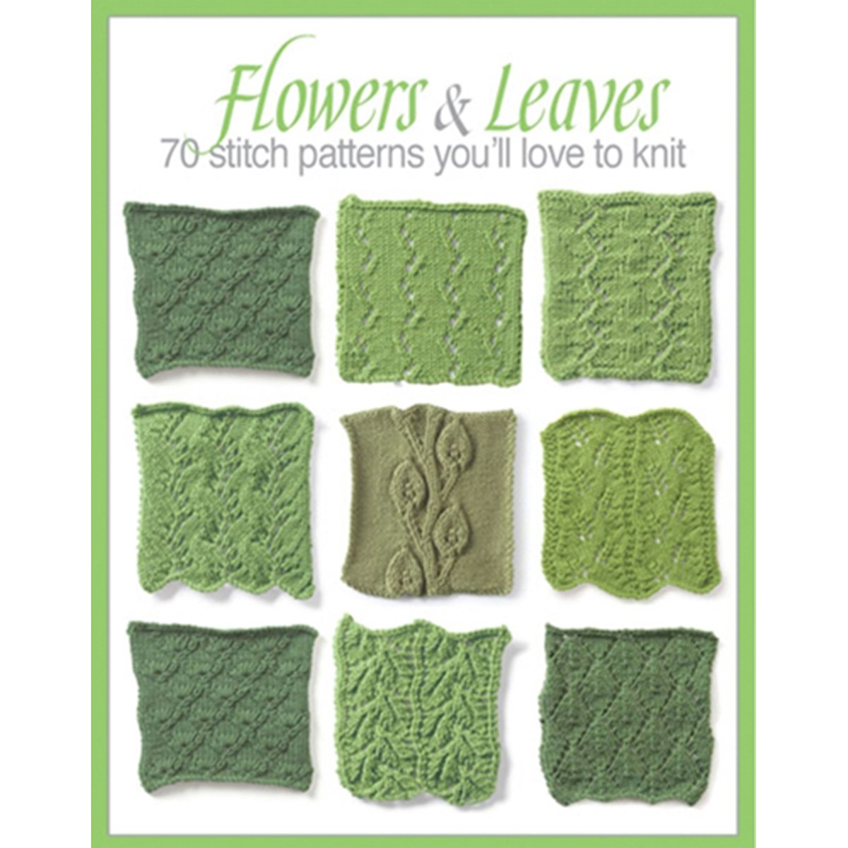Flowers leaves 70 stitch patterns youll like to knit the flowers leaves 70 stitch patterns youll like to knit the editors of go crafty 9781938867590 amazon books bankloansurffo Images