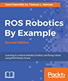 ROS Robotics By Example - Second Edition: Learning to control wheeled, limbed, and flying robots using ROS Kinetic Kame