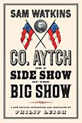 Co. Aytch, or a Side Show of the Big Show: A New Edition Introduced and Annotated by Philip Leigh Paperback
