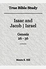 True Bible Study - Isaac and Jacob|Israel Genesis 26-36 Kindle Edition