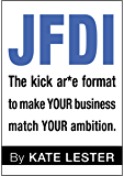JFDI: The kick ar*e format to make YOUR business match YOUR ambition.