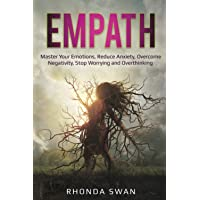 Empath: Master Your Emotions, Reduce Anxiety, Overcome Negativity, Stop Worrying and Overthinking (Emotional Agility)
