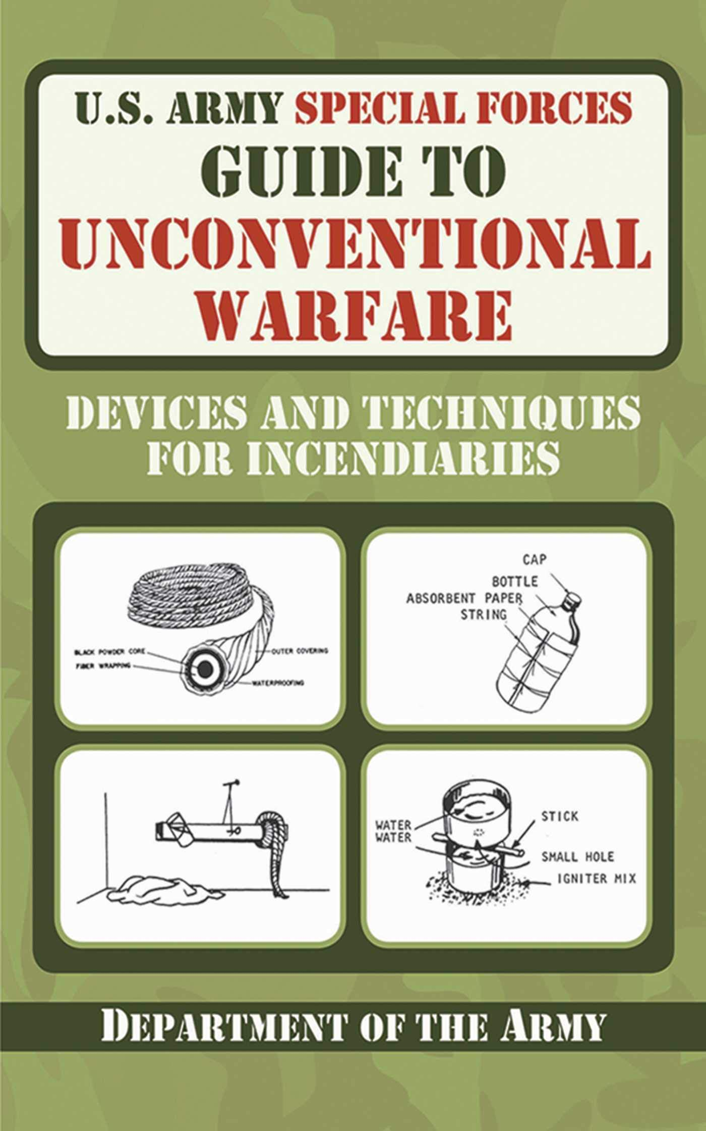 U.S. Army Special Forces Guide To Unconventional Warfare  Devices And Techniques For Incendiaries