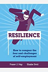 Resilience: How to conquer the fear and challenges of self-employment Kindle Edition