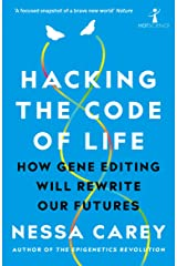 Hacking the Code of Life: How gene editing will rewrite our futures (Hot Science) Kindle Edition