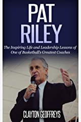 Pat Riley: The Inspiring Life and Leadership Lessons of One of Basketball's Greatest Coaches (Basketball Biography & Leadership Books) Kindle Edition