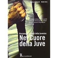 Nel cuore della Juve. Personaggi e valori della Juventus