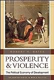Prosperity and Violence – The Political Economy of Development 2e (Norton Series in World Politics (Paperback))