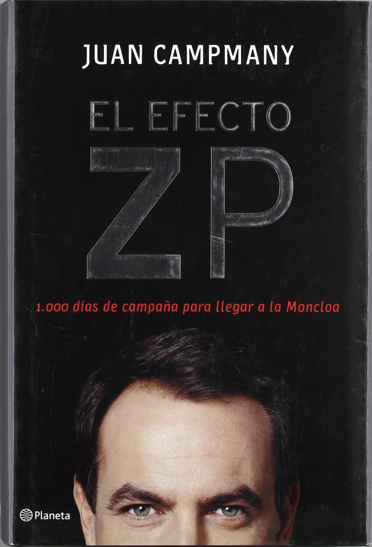 El Efecto Zp. 1.000 Dias De Campana Para Llegar a La Moncloa (Fc) (Spanish Edition) pdf