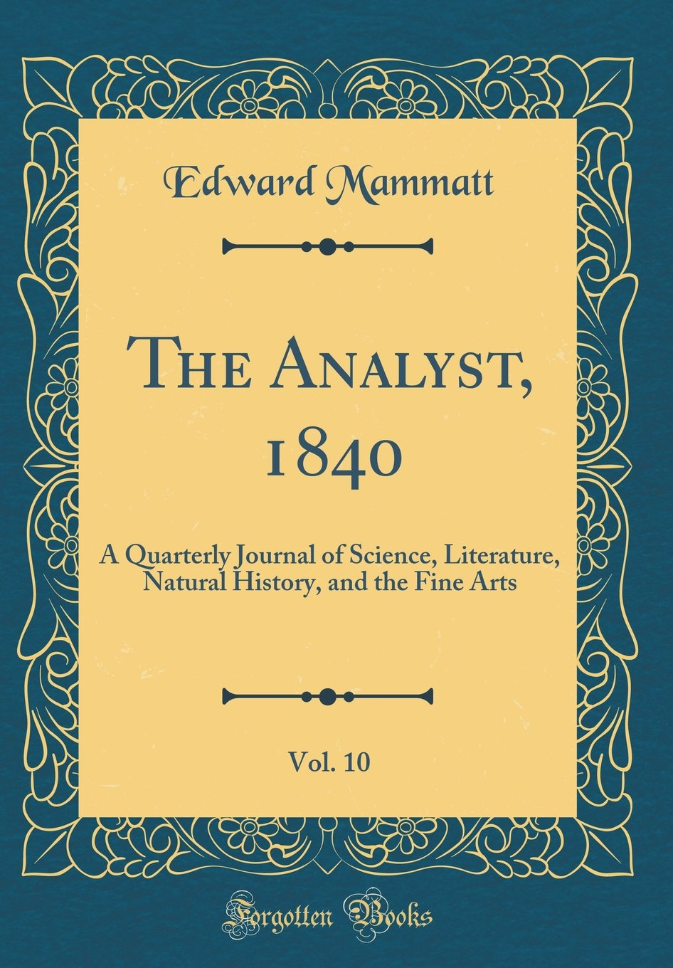 Download The Analyst, 1840, Vol. 10: A Quarterly Journal of Science, Literature, Natural History, and the Fine Arts (Classic Reprint) PDF