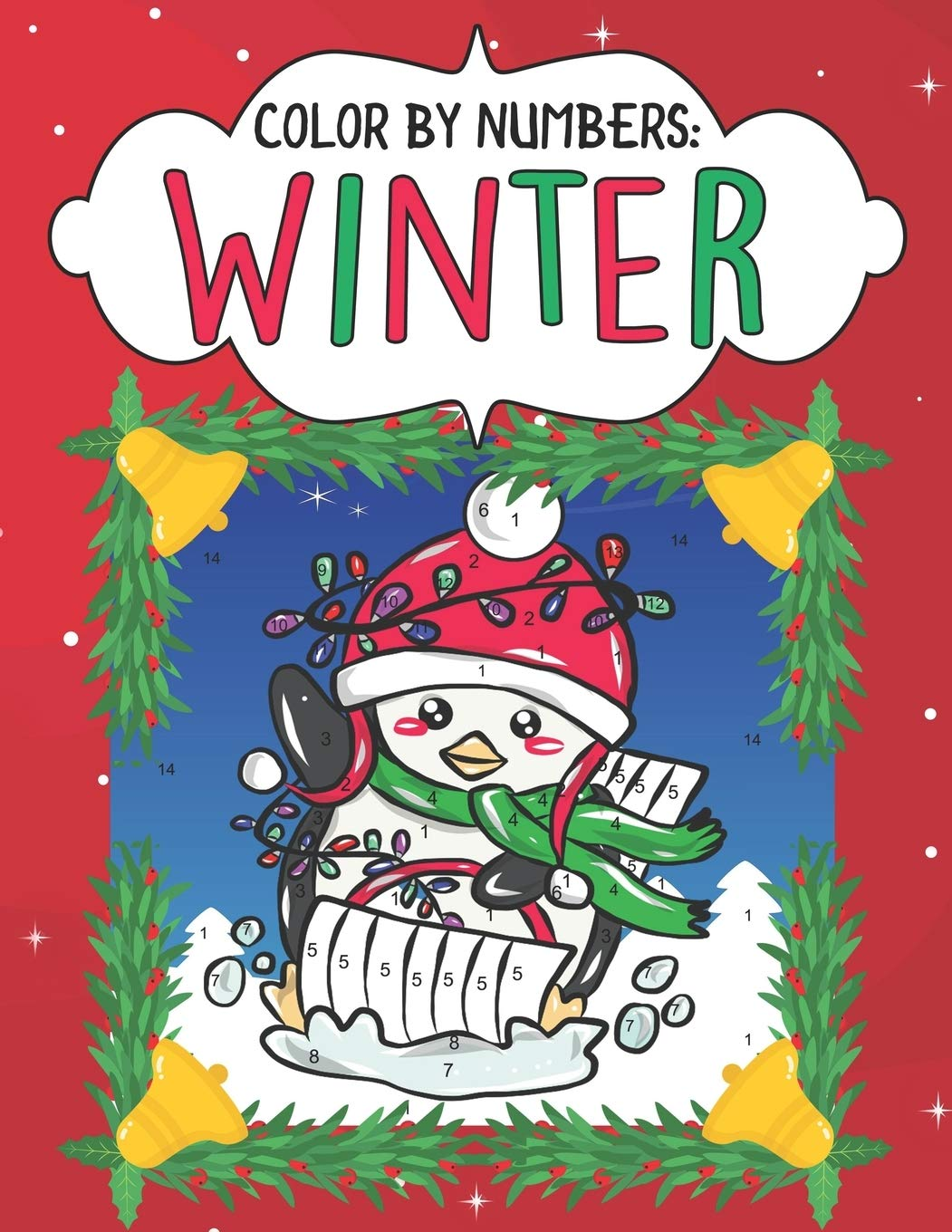 Color By Numbers Winter A Christmas Color By Number Coloring Book For Girls And Boys With Festive Winter Wonderland Holiday Scenes Featuring Santa And More Color By Numbers For Kids Ages