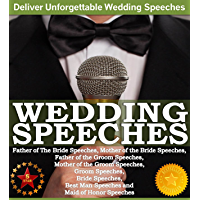 Wedding Speeches - A Practical Guide for Delivering an Unforgettable Wedding Speech and Toasts: Father of The Bride…