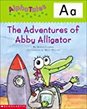 AlphaTales (Letter A: The Adventures of Abby the Alligator): A Series of 26 Irresistible Animal Storybooks That Build Phonemic Awareness & Teach Each letter of the Alphabet