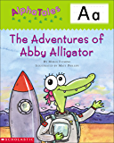 AlphaTales: A: The Adventures of Abby the Alligator (Alpha Tales)