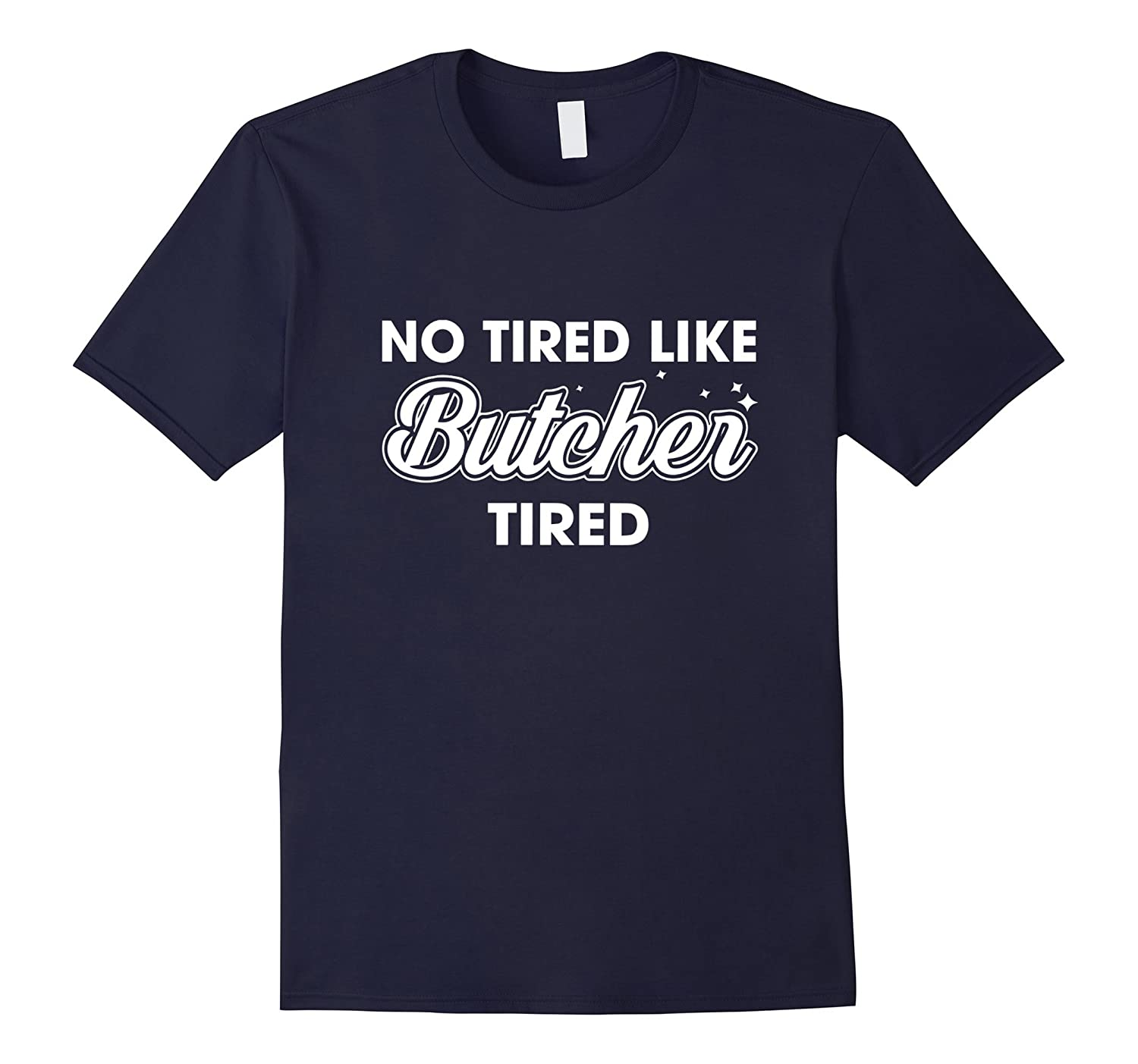 No tired like Butcher tired T-shirt-TD