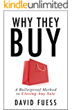 Why They Buy: A Bulletproof Method to Closing Any Sale