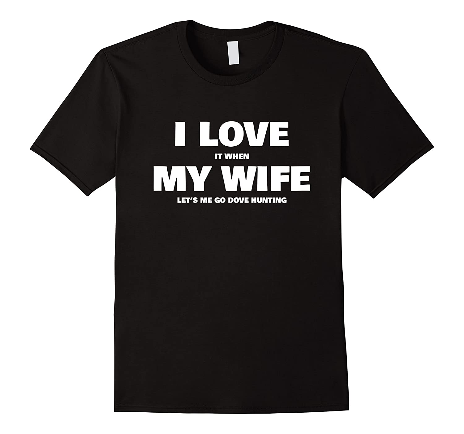 Mens Love My Wife, Funny Husband Dove Hunting T Shirt-Teevkd