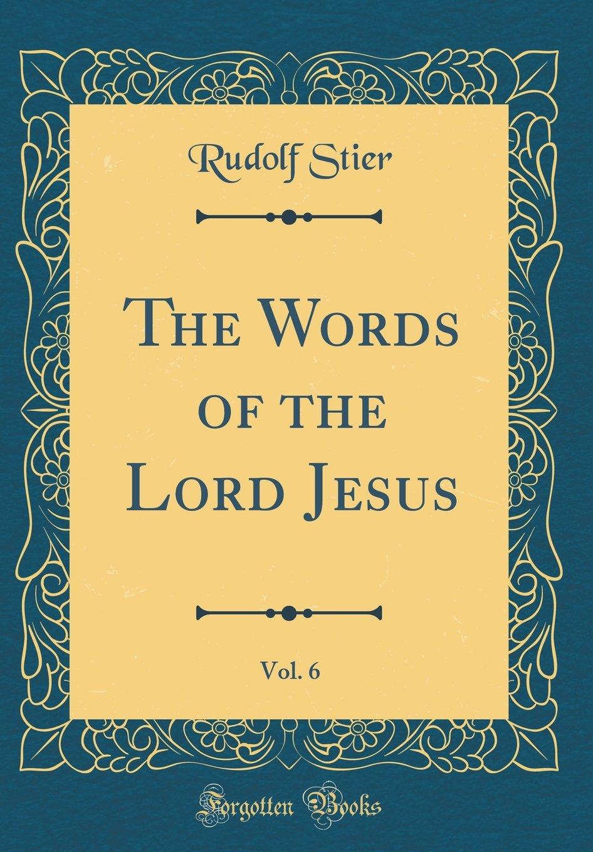 The Words of the Lord Jesus, Vol. 6 (Classic Reprint) pdf epub